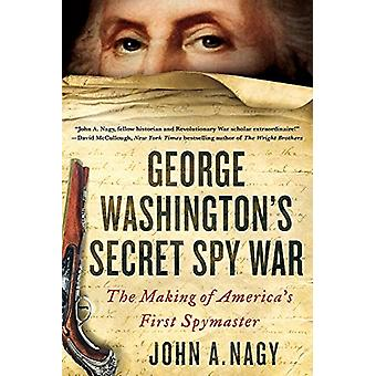 George Washington's Secret Spy War - The Making of America's First Spy