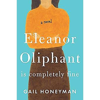 Eleanor Oliphant Is Completely Fine by Gail Honeyman - 9781410499646