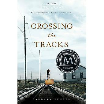 Crossing the Tracks by Barbara Stuber - 9781416997047 Book