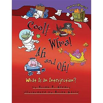 Cool! Whoa! Ah and Oh! - What Is an Interjection? by Brian P Cleary -