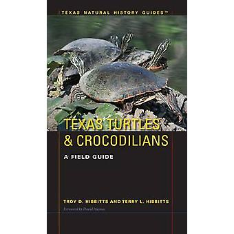 Texas Turtles & Crocodilians - A Field Guide by Troy D. Hibbitts - Ter