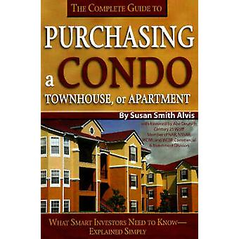 The Complete Guide to Purchasing a Condo - Townhouse or Apartment - Wh