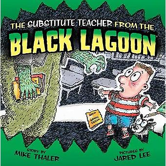 The Substitute Teacher from the Black Lagoon by Mike Thaler - Jared L