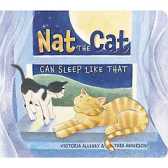 Nat the Cat Can Sleep Like That by Victoria Allenby - Tara Anderson -