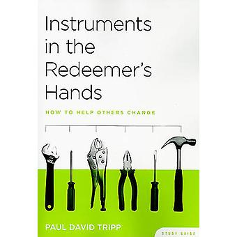 Instruments in the Redeemer's Hands Study Guide - How to Help Others C