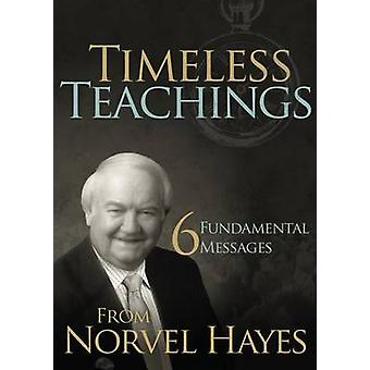 Timeless Teachings - 6 Fundamental Messages from Norvel Hayes by Norve