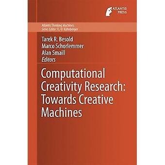 Computational Creativity Research Towards Creative Machines by Besold & Tarek Richard