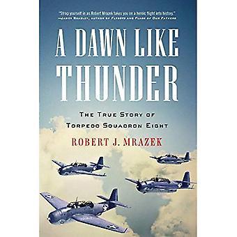 Une aube comme le tonnerre: L'histoire vraie de l'escadron de torpille huit