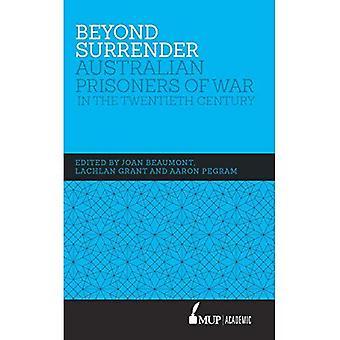 Beyond Surrender: Australian� Prisoners of War in the Twentieth Century