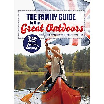 The Family Guide to the Great Outdoors by Charlie Gladstone