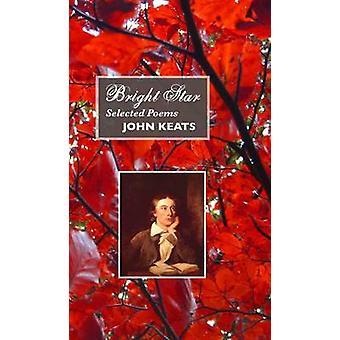 Bright Star Selected Poems by Keats & John