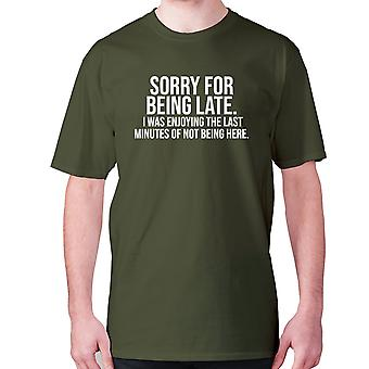Mens funny t-shirt slogan tee novelty humour hilarious -  Sorry for being late. I was enjoying the last minutes of not being here