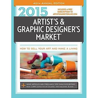 2015 Artists amp Graphic Designers Market  How to Sell Your Art and Make a Living Includes a Free Subscription to Artistsmarketonline.com More Articles and Freelance Tips Than Ever Before Over 1 by Edited by Mary Burzlaff Bostic