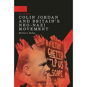 Colin Jordan and Britains NeoNazi Movement Hitlers Echo by Jackson & Paul