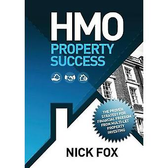 HMO Property Success the Proven Strategy for Financial Freedom Through MultiLet Property Investing by Fox & Nick