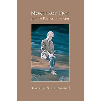 Northrop Frye and the Poetics of Process by Cotrupi & Nella