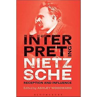 Interpreting Nietzsche Reception and Influence by Woodward & Ashley