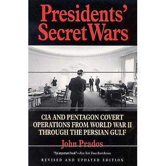 Presidents Secret Wars CIA and Pentagon Covert Operations from World War II Through the Persian Gulf War by Prados & John