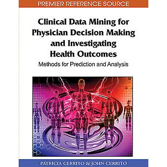 Clinical Data Mining for Physician Decision Making and Investigating Health Outcomes Methods for Prediction and Analysis by Cerrito & Patricia