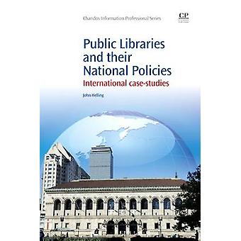 Public Libraries and Their National Policies International Case Studies by Helling & John