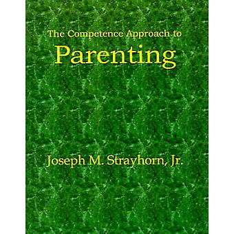 The Competence Approach to Parenting by Strayhorn & Joseph M.