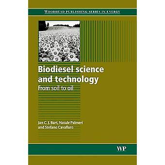 Biodiesel Science and Technology From Soil to Oil by Bart & Jan C. J.