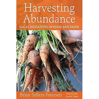 Harvesting Abundance Local Initiatives of Food and Faith by SellersPetersen & Brian