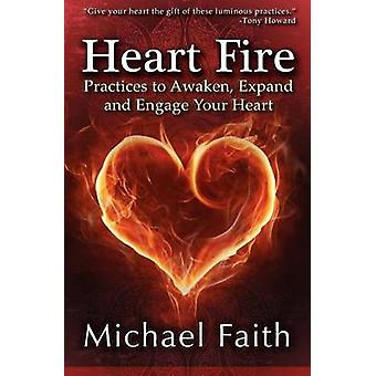 Heart Fire Practices to Awaken Expand and Engage Your Heart by Faith & Michael