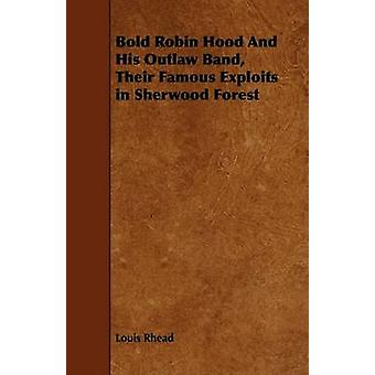 Bold Robin Hood And His Outlaw Band Their Famous Exploits in Sherwood Forest by Rhead & Louis