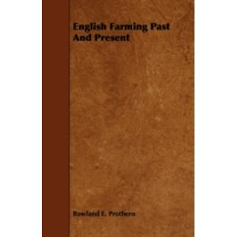English Farming Past and Present by Prothero & Rowland E.