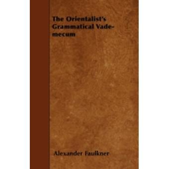 The Orientalists Grammatical VadeMecum by Faulkner & Alexander