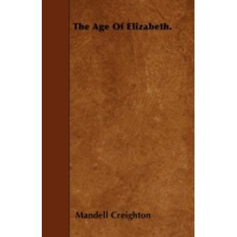 The Age Of Elizabeth. by Creighton & Mandell
