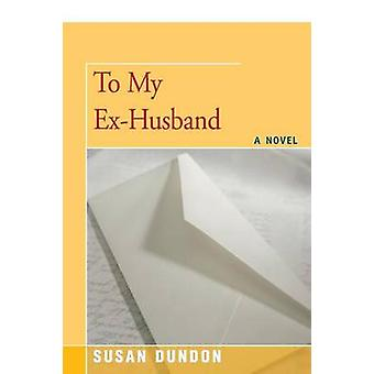 To My ExHusband by Dundon & Susan