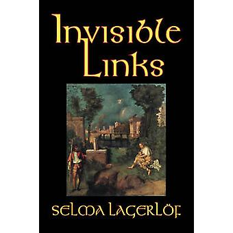 Invisible Links by Selma Lagerlof Fiction Action  Adventure Fairy Tales Folk Tales Legends  Mythology by Lagerlof & Selma
