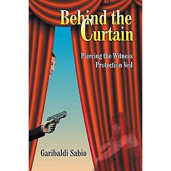 Behind the Curtain Piercing the Witness Protection Veil by Sabio & Garibaldi