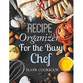 Recipe Organizer for the Busy Chef Blank Cookbook by Journals & Creative