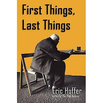 First Things Last Things by Hoffer & Eric