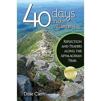 40 Days in the Wilderness Reflection and Prayersalong the Appalachian Trail by Clem & Dale