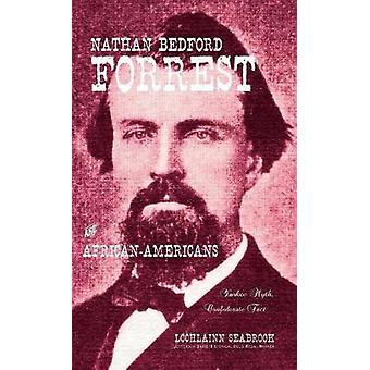 Nathan Bedford Forrest and AfricanAmericans Yankee Myth Confederate Fact by Seabrook & Lochlainn