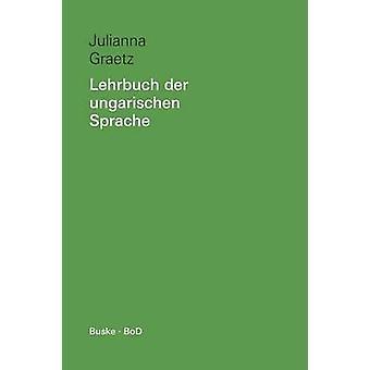 Lehrbuch der ungarischen Sprache by Graetz & Julianna