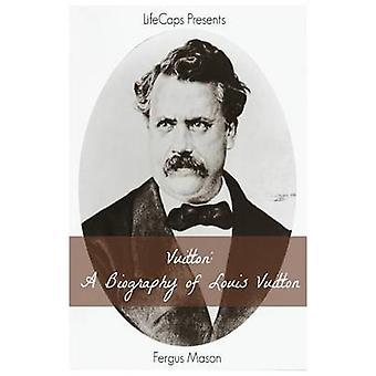 Vuitton A Biography of Louis Vuitton by Mason & Fergus