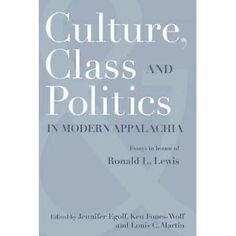CULTURE CLASS AND POLITICS IN MODERN APPALACHIA ESSAYS IN HONOR OF RONALD L. LEWIS by EGOLF & JENNIFER