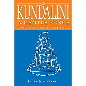 Kundalini A Gentle Force by Sachdeva & Santosh