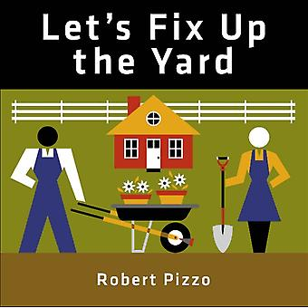 Lets Fix Up the Yard by Robert Pizzo