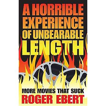 A Horrible Experience of Unbearable Length - More Movies That Suck by