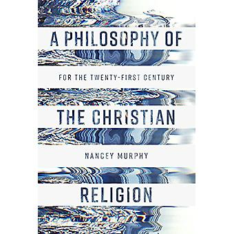 A Philosophy of the Christian Religion - For the Twenty-first Century