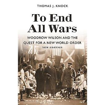 To End All Wars - New Edition - Woodrow Wilson and the Quest for a New