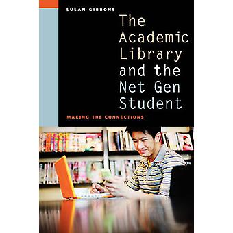 The Academic Library and the Net Gen Student - Making the Connections