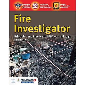 Fire Investigator - Principles And Practice To NFPA 921 And 1033 by In