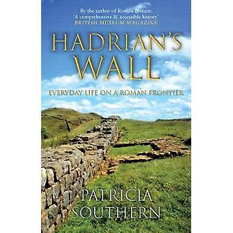 Hadrian ' s Wall-každodenní život na římském území od Patricie southerové